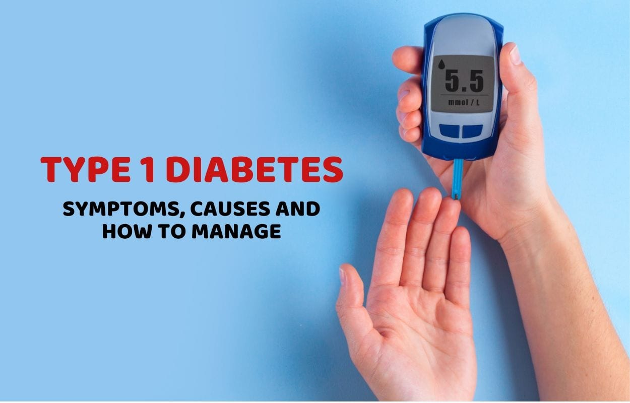 Type 1 Diabetes: Causes, Symptoms And How to Manage Type 1 Diabetes