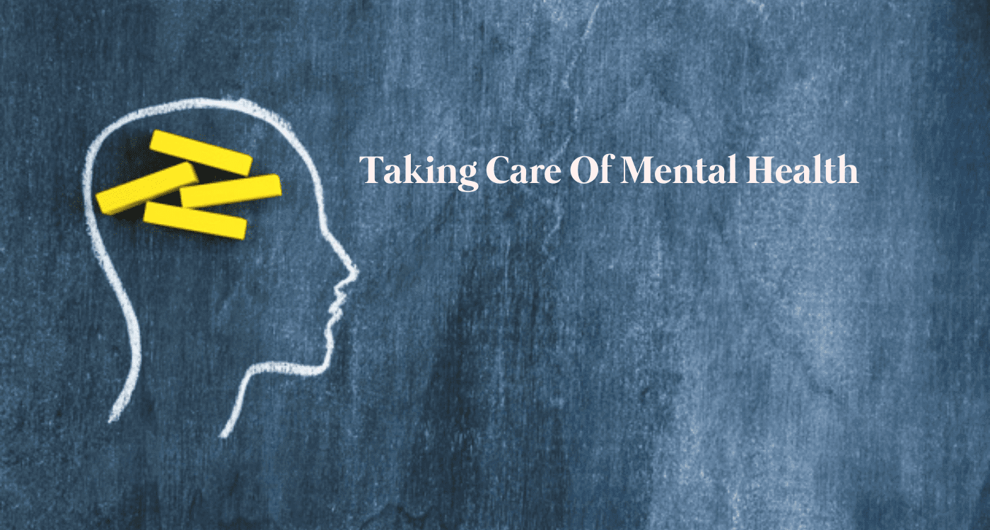 Taking Care Of Mental Health - Importance, Tips And How to Manage